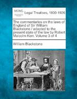 The Commentaries on the Laws of England of Sir William Blackstone / Adapted to the Present State of the Law by Robert Malcolm Kerr. Volume 3 of 4