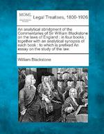 An Analytical Abridgment of the Commentaries of Sir William Blackstone on the Laws of England