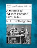 A Memoir of William Parsons Lunt, D.D.. af Nathaniel Langdon Frothingham