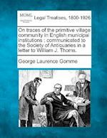 On Traces of the Primitive Village Community in English Municipal Institutions af George Laurence Gomme