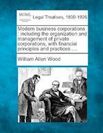 Modern Business Corporations af William Allen Wood