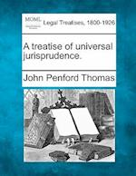 A Treatise of Universal Jurisprudence. af John Penford Thomas
