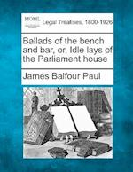 Ballads of the Bench and Bar, Or, Idle Lays of the Parliament House