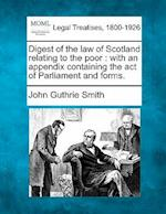 Digest of the Law of Scotland Relating to the Poor af John Guthrie Smith