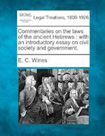 Commentaries on the Laws of the Ancient Hebrews af Enoch Cobb Wines, E. C. Wines