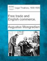 Free Trade and English Commerce. af Augustus Mongredien