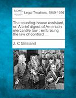 The Counting-House Assistant, Or, a Brief Digest of American Mercantile Law af J. C. Gilleland