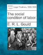 The Social Condition of Labor. af E. R. L. Gould