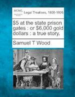 $5 at the State Prison Gates af Samuel T. Wood
