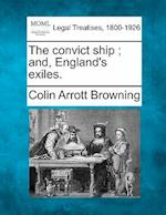 The Convict Ship; And, England's Exiles. af Colin Arrott Browning