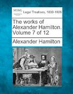 The Works of Alexander Hamilton. Volume 7 of 12