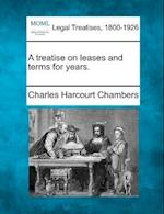 A Treatise on Leases and Terms for Years. af Charles Harcourt Chambers