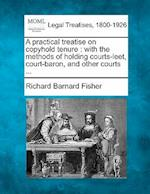 A Practical Treatise on Copyhold Tenure af Richard Barnard Fisher