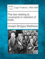The Law Relating to Covenants in Restraint of Trade. af Joseph Bridges Matthews
