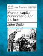 Murder, Capital Punishment, and the Law. af John Stolz