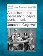 A Treatise on the Necessity of Capital Punishment. af Jonathan Cogswell