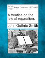 A Treatise on the Law of Reparation. af John Guthrie Smith