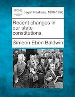 Recent Changes in Our State Constitutions.