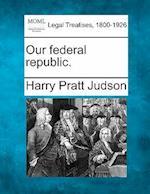 Our Federal Republic. af Harry Pratt Judson