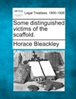 Some Distinguished Victims of the Scaffold. af Horace Bleackley