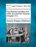 The Money-Lenders ACT, 1900 (63 and 64 Victoria, Chapter 51). af Joseph Bridges Matthews