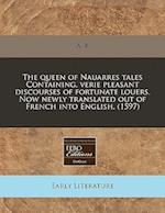 The Queen of Nauarres Tales Containing, Verie Pleasant Discourses of Fortunate Louers. Now Newly Translated Out of French Into English. (1597) af A. B.