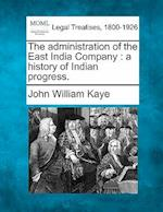 The Administration of the East India Company af John William Kaye