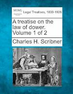 A Treatise on the Law of Dower. Volume 1 of 2 af Charles H. Scribner