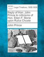 Reply of Hon. John Prince to Criticisms of Hon. Eben F. Stone Upon Rufus Choate af John Prince