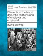 Elements of the Law of Domestic Relations and of Employer and Employed.