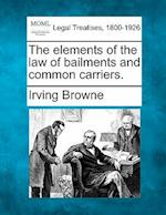 The Elements of the Law of Bailments and Common Carriers.