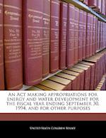 An ACT Making Appropriations for Energy and Water Development for the Fiscal Year Ending September 30, 1994, and for Other Purposes