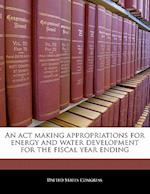 An ACT Making Appropriations for Energy and Water Development for the Fiscal Year Ending