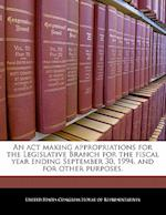 An ACT Making Appropriations for the Legislative Branch for the Fiscal Year Ending September 30, 1994, and for Other Purposes.