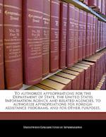 To Authorize Appropriations for the Department of State, the United States Information Agency, and Related Agencies, to Authorize Appropriations for F