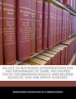 An ACT to Authorize Appropriations for the Department of State, the United States Information Agency, and Related Agencies, and for Other Purposes.