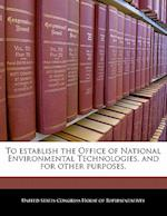 To Establish the Office of National Environmental Technologies, and for Other Purposes.