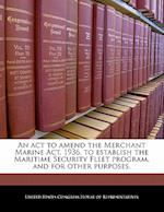 An ACT to Amend the Merchant Marine ACT, 1936, to Establish the Maritime Security Fleet Program, and for Other Purposes.
