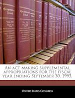 An ACT Making Supplemental Appropriations for the Fiscal Year Ending September 30, 1993,