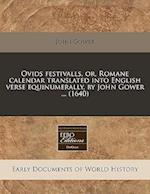Ovids Festivalls, Or, Romane Calendar Translated Into English Verse Equinumerally, by John Gower ... (1640) af John Gower