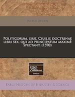 Politicorum, Siue, Ciuilis Doctrinae Libri Sex, Qui Ad Principatum Maxime Spectant. (1590) af Justus Lipsius