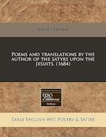 Poems and Translations by the Author of the Satyrs Upon the Jesuits. (1684)