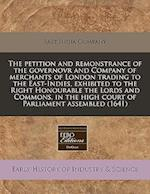 The Petition and Remonstrance of the Governovr and Company of Merchants of London Trading to the East-Indies, Exhibited to the Right Honourable the Lo
