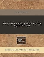 The Choice a Poem / By a Person of Quality. (1700)