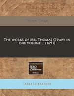 The Works of Mr. Thomas Otway in One Volume ... (1691)