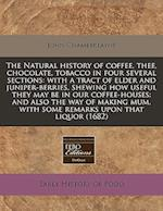 The Natural History of Coffee, Thee, Chocolate, Tobacco in Four Several Sections