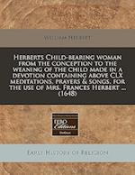 Herberts Child-Bearing Woman from the Conception to the Weaning of the Child Made in a Devotion Containing Above CLX Meditations, Prayers & Songs, for af William Herbert
