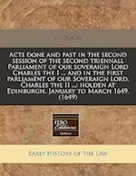 Acts Done and Past in the Second Session of the Second Triennall Parliament of Our Soveraign Lord Charles the I ... and in the First Parliament of Our