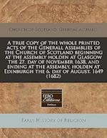 A True Copy of the Whole Printed Acts of the Generall Assemblies of the Church of Scotland Beginning at the Assembly Holden at Glasgow the 27. Day of