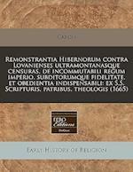 Remonstrantia Hibernorum Contra Lovanienses Ultramontanasque Censuras, de Incommutabili Regum Imperio, Subditorumque Fidelitate, Et Obedientia Indispe af Caron